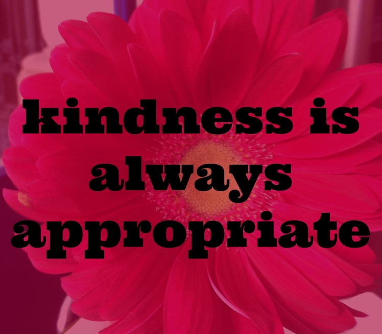 kindness is appropriate